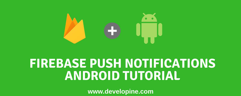 Firebase Cloud Messaging Push Notifications Android tutorial