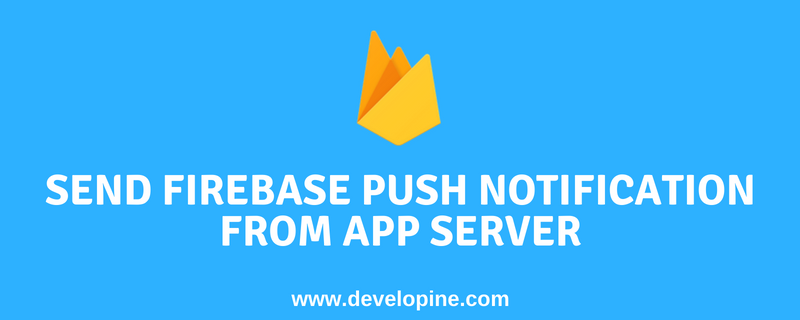 How To Send Firebase Push Notification From App Server Tutorial