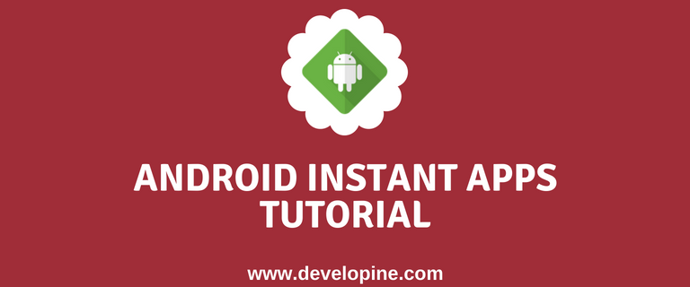 How to Start Building Google Play Android Instant Apps Tutorial