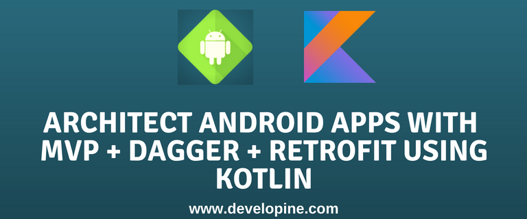 Architecting Kotlin Android App Using MVP + Dagger2 + Retrofit2 Tutorial