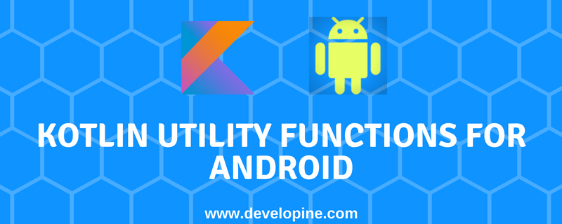Android Common Utility Functions using Kotlin Code - Developine