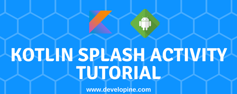 Android Implementing Full Screen Activity Splash Screen in Kotlin Tutorial