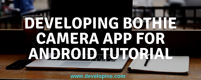 How to Develop Bothie Camera Android App (Camera2 API